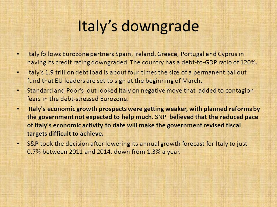 Italy's downgrade Italy follows Eurozone partners Spain, Ireland, Greece, Portugal and Cyprus in having its credit rating downgraded.