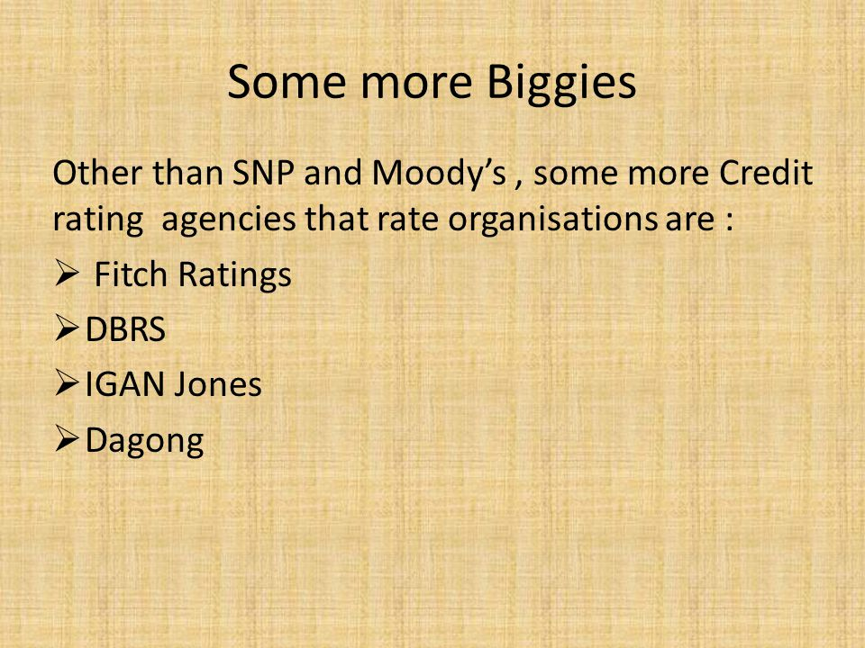Some more Biggies Other than SNP and Moody's, some more Credit rating agencies that rate organisations are :  Fitch Ratings  DBRS  IGAN Jones  Dagong