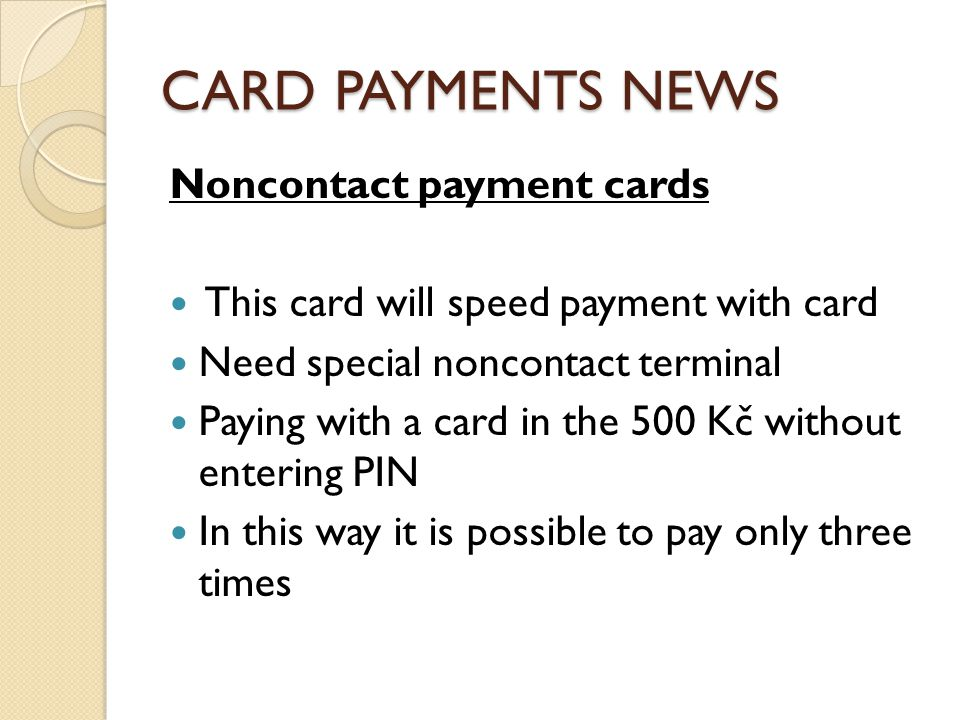 CARD PAYMENTS NEWS Noncontact payment cards This card will speed payment with card Need special noncontact terminal Paying with a card in the 500 Kč w