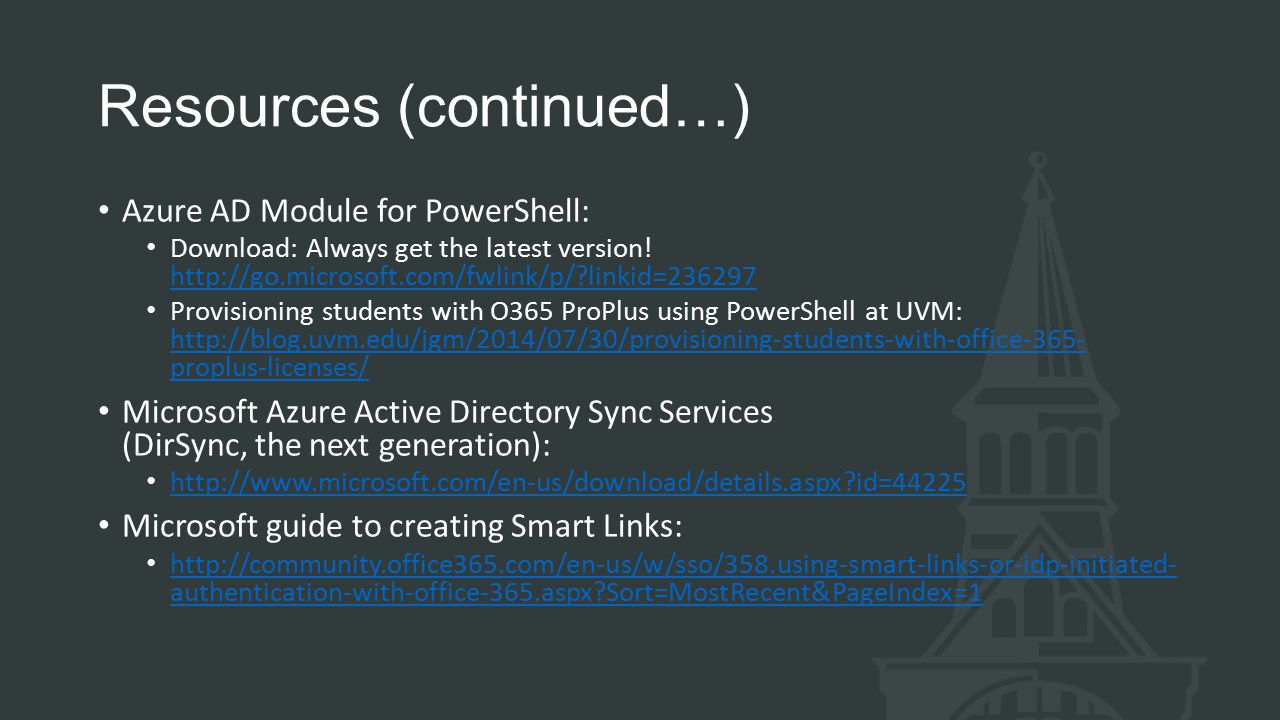 Resources (continued…) Azure AD Module for PowerShell: Download: Always get the latest version.