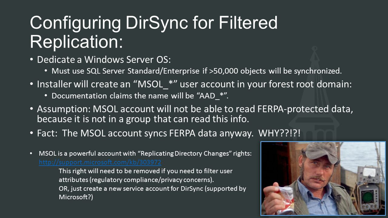 Configuring DirSync for Filtered Replication: Dedicate a Windows Server OS: Must use SQL Server Standard/Enterprise if >50,000 objects will be synchronized.