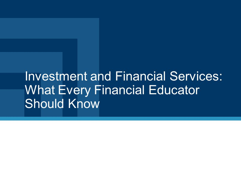 Investment and Financial Services: What Every Financial Educator Should Know