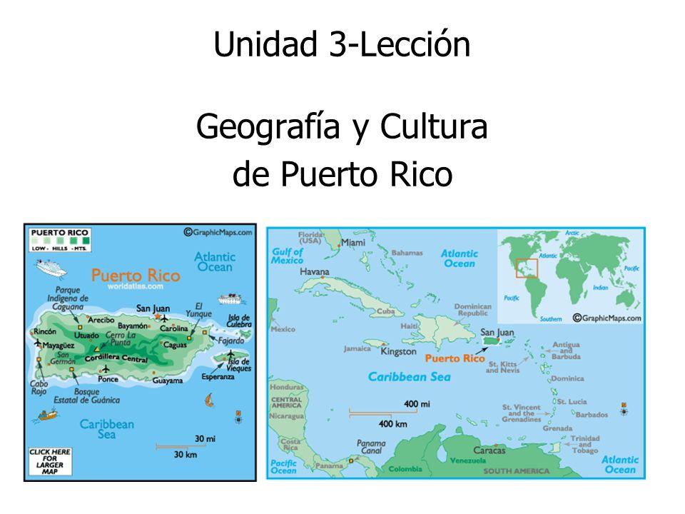 Unidad 3-Lección Geografía y Cultura de Puerto Rico