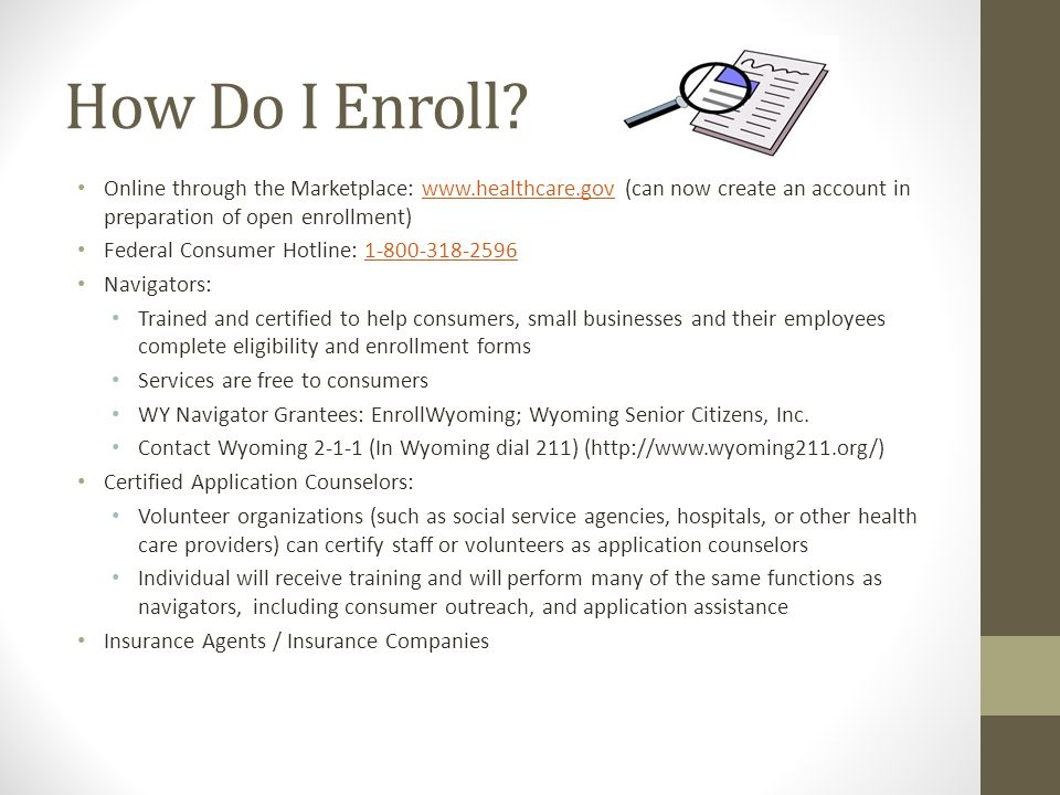 How Do I Enroll? Online through the Marketplace: www.healthcare.gov (can now create an account in preparation of open enrollment)www.healthcare.gov Fe