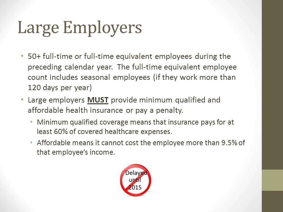 Large Employers 50+ full-time or full-time equivalent employees during the preceding calendar year.