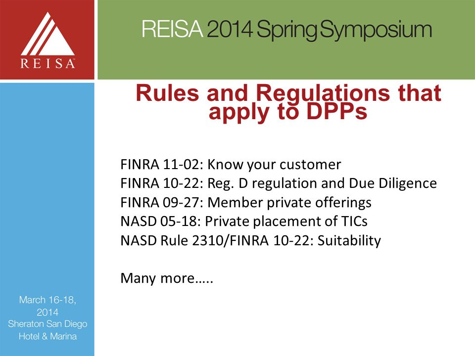 Rules and Regulations that apply to DPPs FINRA 11-02: Know your customer FINRA 10-22: Reg.