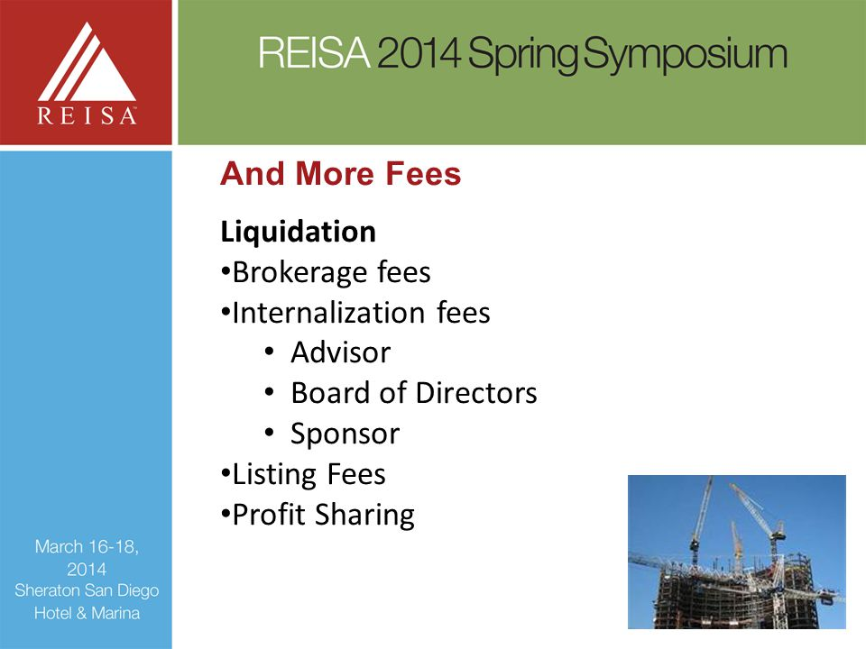 And More Fees Liquidation Brokerage fees Internalization fees Advisor Board of Directors Sponsor Listing Fees Profit Sharing