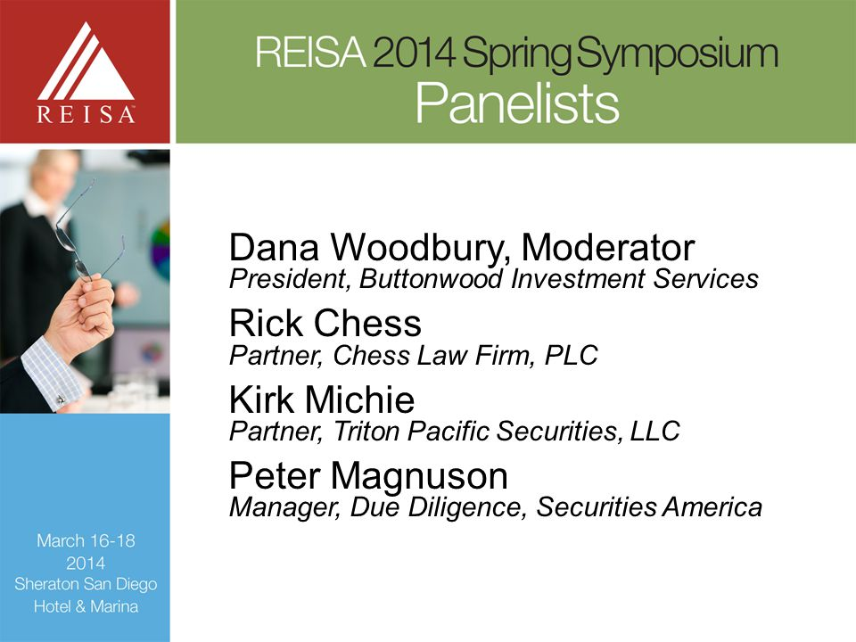 Dana Woodbury, Moderator President, Buttonwood Investment Services Rick Chess Partner, Chess Law Firm, PLC Kirk Michie Partner, Triton Pacific Securities, LLC Peter Magnuson Manager, Due Diligence, Securities America
