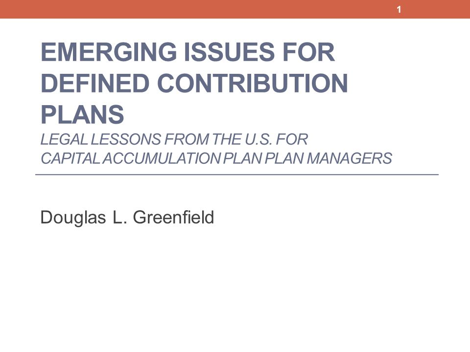 EMERGING ISSUES FOR DEFINED CONTRIBUTION PLANS LEGAL LESSONS FROM THE U.S.