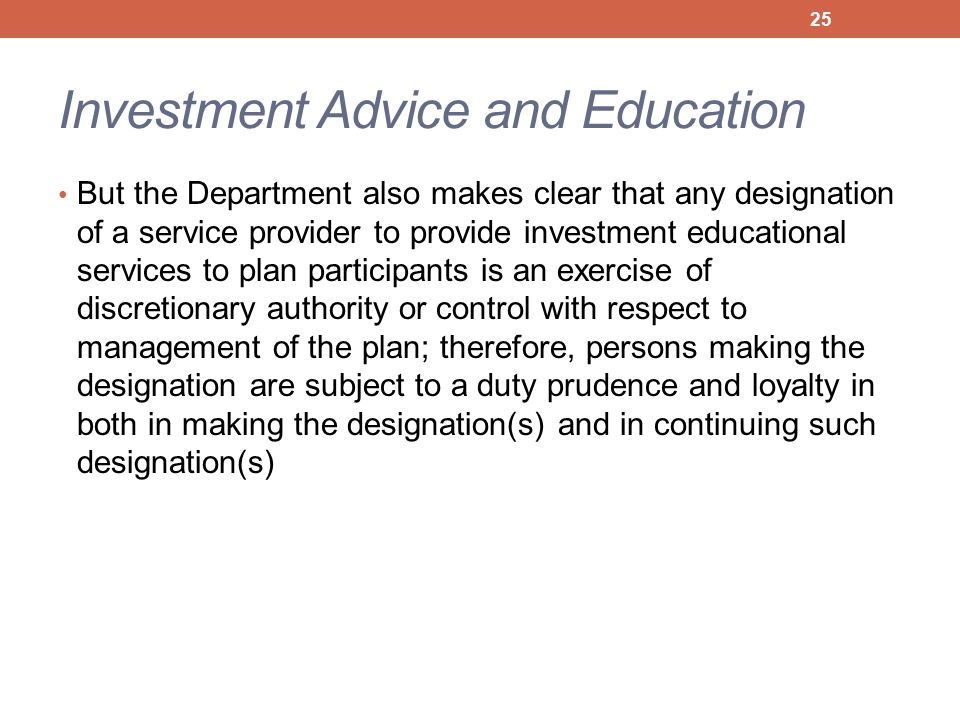 Investment Advice and Education But the Department also makes clear that any designation of a service provider to provide investment educational servi