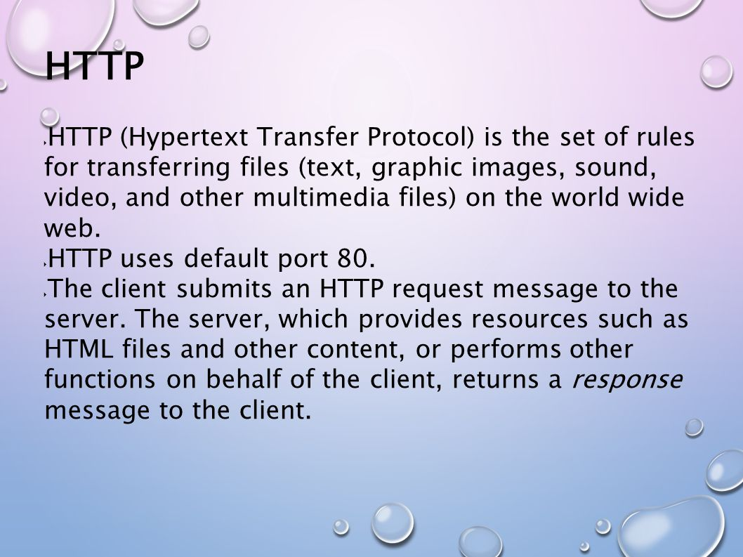  HTTP (Hypertext Transfer Protocol) is the set of rules for transferring files (text, graphic images, sound, video, and other multimedia files) on the world wide web.