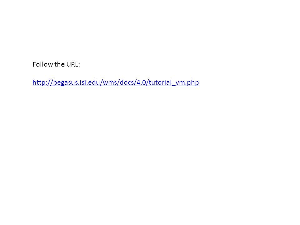 Follow the URL: http://pegasus.isi.edu/wms/docs/4.0/tutorial_vm.php