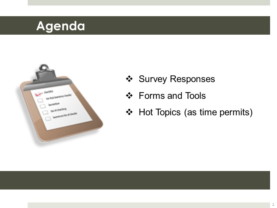 Agenda 2  Survey Responses  Forms and Tools  Hot Topics (as time permits)