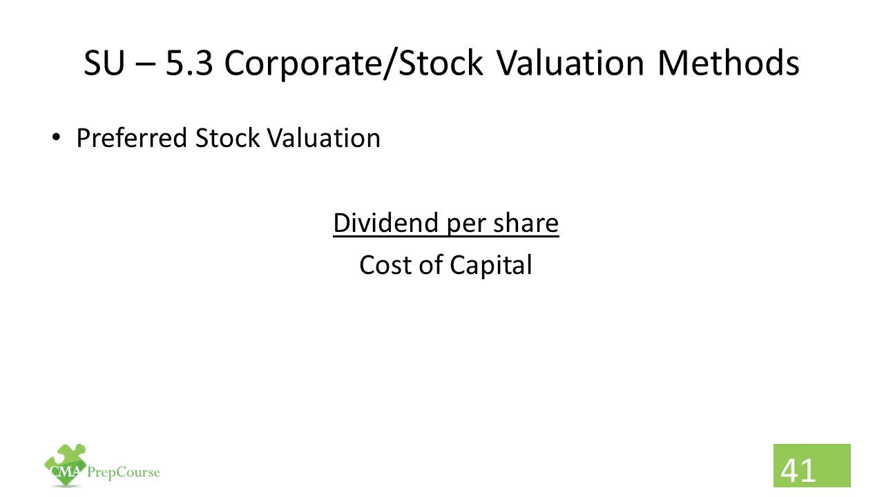 SU – 5.3 Corporate/Stock Valuation Methods Preferred Stock Valuation Dividend per share Cost of Capital 41