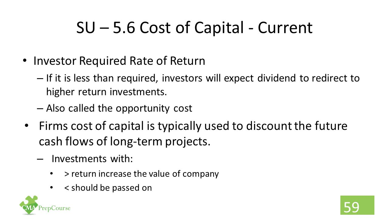 SU – 5.6 Cost of Capital - Current Investor Required Rate of Return – If it is less than required, investors will expect dividend to redirect to highe