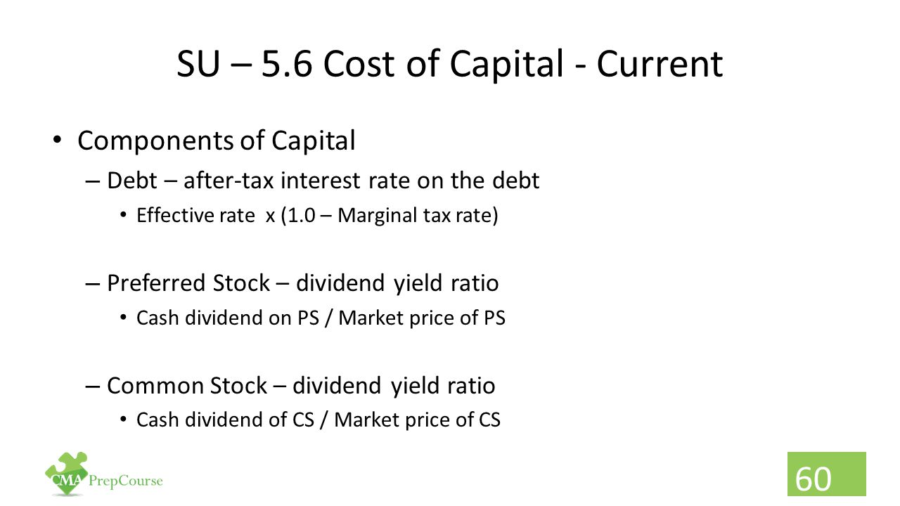 SU – 5.6 Cost of Capital - Current Components of Capital – Debt – after-tax interest rate on the debt Effective rate x (1.0 – Marginal tax rate) – Pre