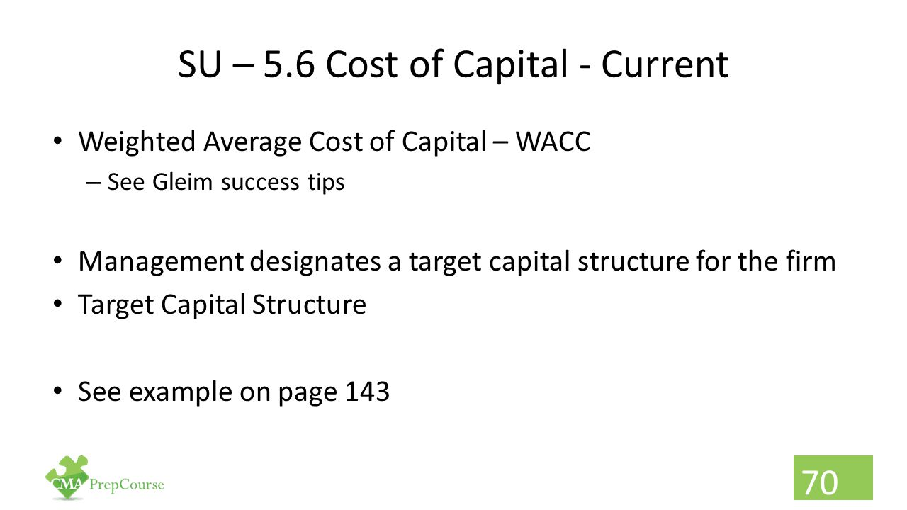 SU – 5.6 Cost of Capital - Current Weighted Average Cost of Capital – WACC – See Gleim success tips Management designates a target capital structure f