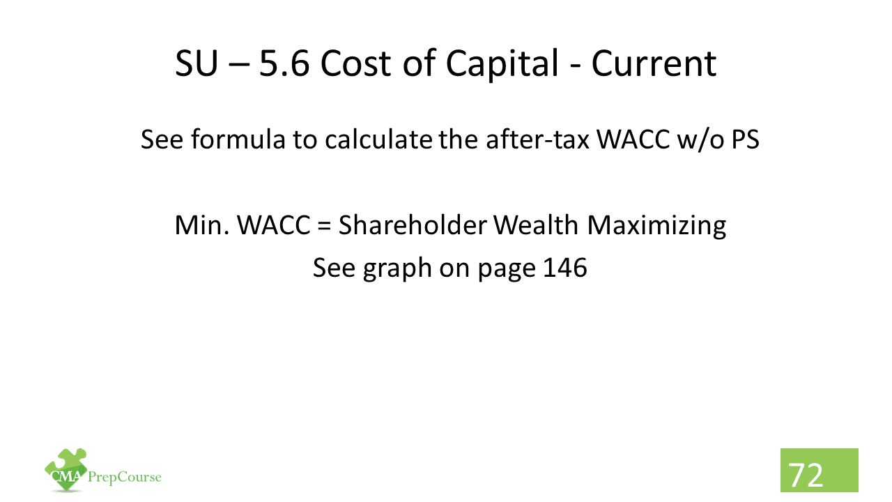 SU – 5.6 Cost of Capital - Current See formula to calculate the after-tax WACC w/o PS Min. WACC = Shareholder Wealth Maximizing See graph on page 146