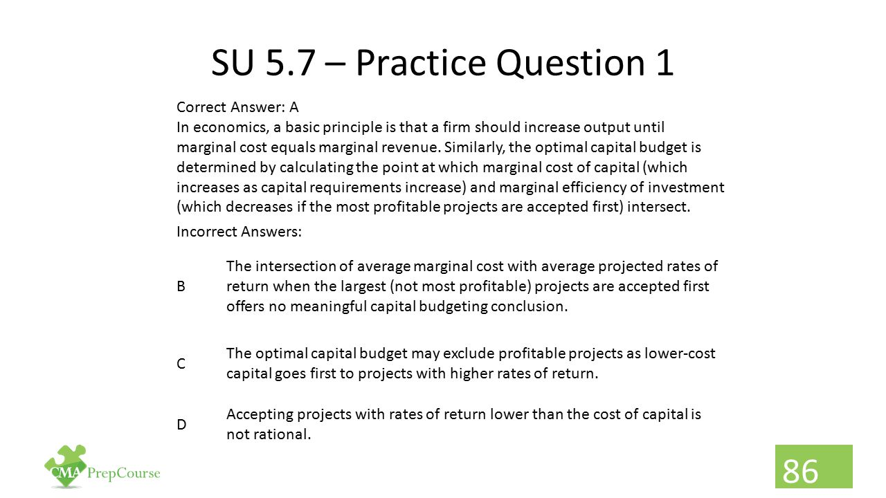 SU 5.7 – Practice Question 1 Correct Answer: A In economics, a basic principle is that a firm should increase output until marginal cost equals margin