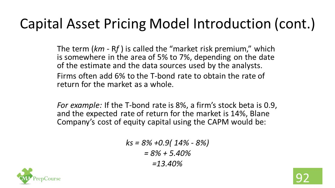 """Capital Asset Pricing Model Introduction (cont.) The term (km - Rf ) is called the """"market risk premium,"""" which is somewhere in the area of 5% to 7%,"""