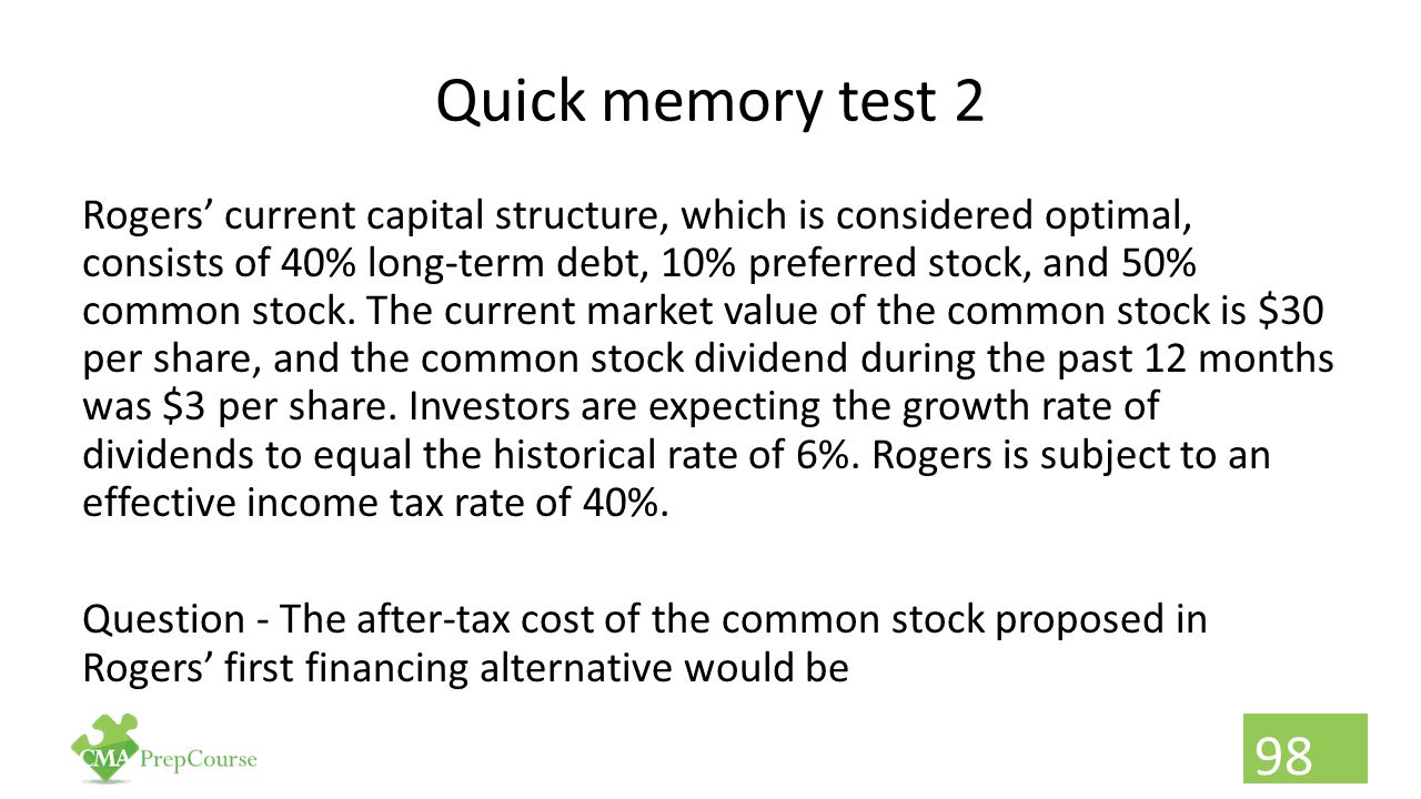 Quick memory test 2 Rogers' current capital structure, which is considered optimal, consists of 40% long-term debt, 10% preferred stock, and 50% commo