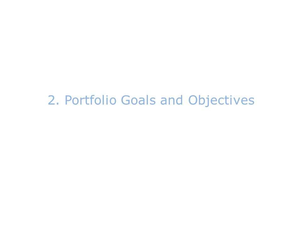 2.Portfolio Goals and Objectives
