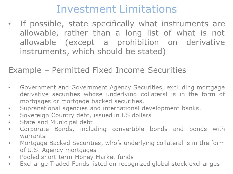 Investment Limitations If possible, state specifically what instruments are allowable, rather than a long list of what is not allowable (except a proh