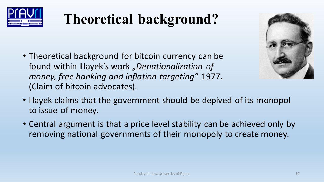"Theoretical background for bitcoin currency can be found within Hayek's work ""Denationalization of money, free banking and inflation targeting 1977."