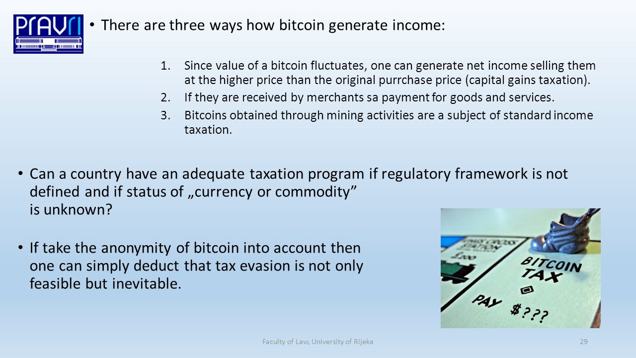 There are three ways how bitcoin generate income: 1.Since value of a bitcoin fluctuates, one can generate net income selling them at the higher price than the original purrchase price (capital gains taxation).