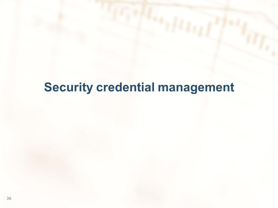 Security credential management 36