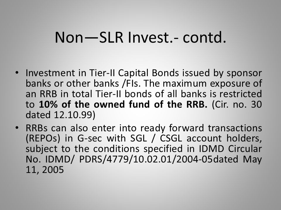 Non—SLR Invest.- contd. Investment in Tier-II Capital Bonds issued by sponsor banks or other banks /FIs. The maximum exposure of an RRB in total Tier-