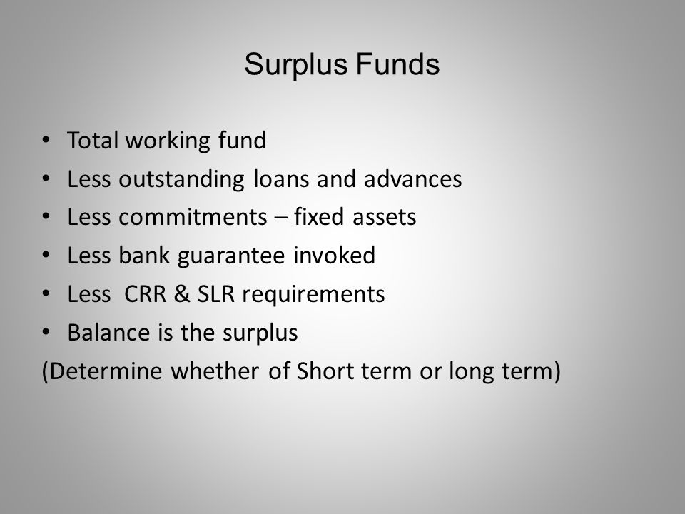 Monitoring of Surplus Funds ensure submission of daily statement by branches quick consolidation at HO take appropriate decision to use the funds profitably.