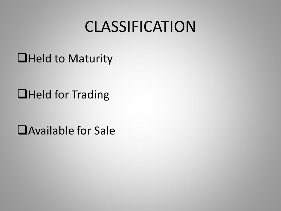 CLASSIFICATION  Held to Maturity  Held for Trading  Available for Sale