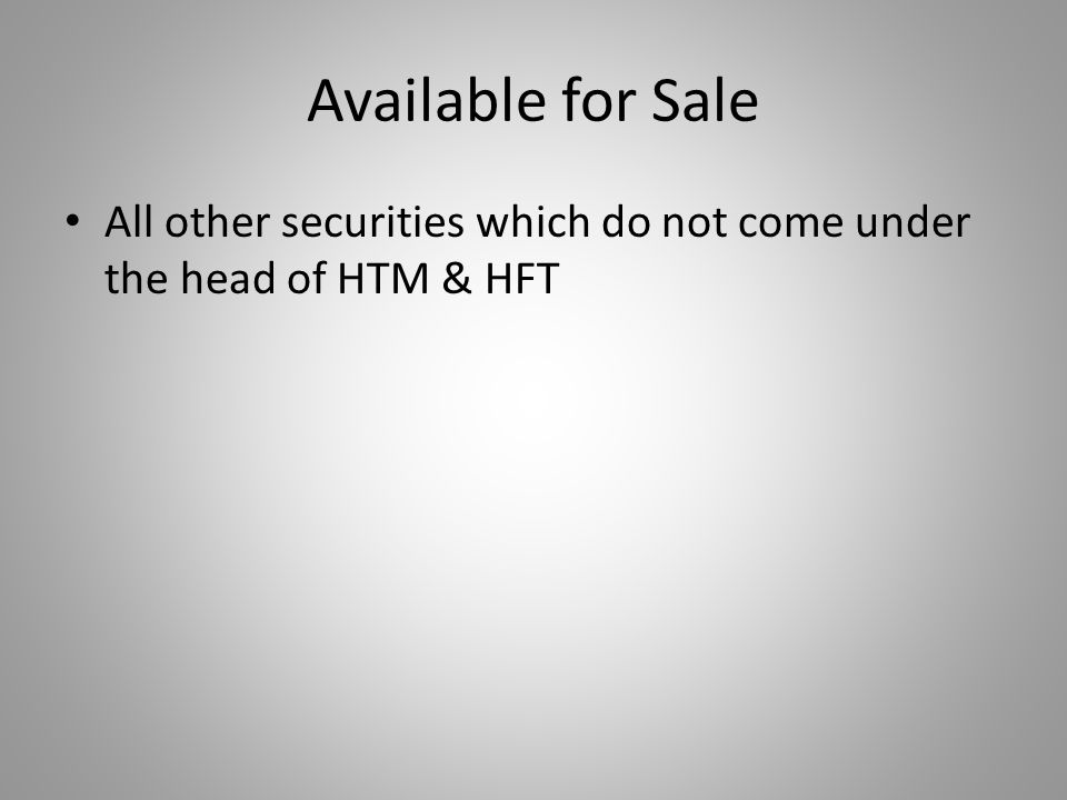 Available for Sale All other securities which do not come under the head of HTM & HFT