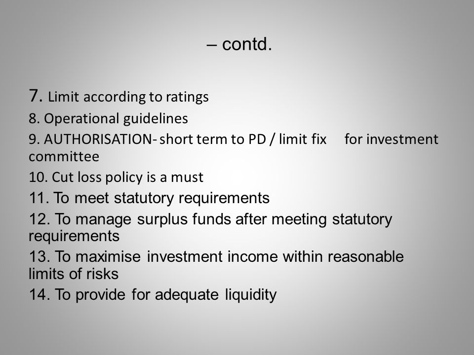 – contd. 7. Limit according to ratings 8. Operational guidelines 9. AUTHORISATION- short term to PD / limit fix for investment committee 10. Cut loss
