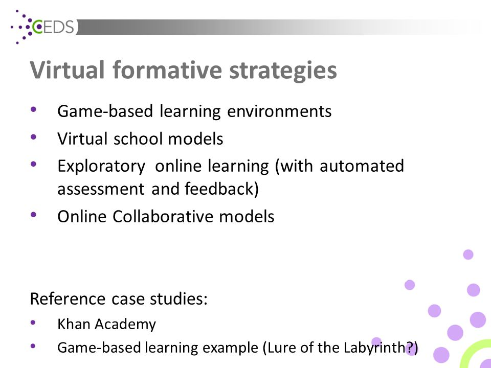 Virtual formative strategies Game-based learning environments Virtual school models Exploratory online learning (with automated assessment and feedbac