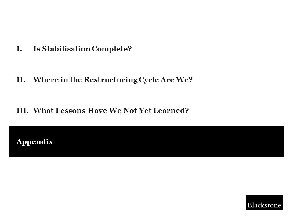I.Is Stabilisation Complete. II.Where in the Restructuring Cycle Are We.