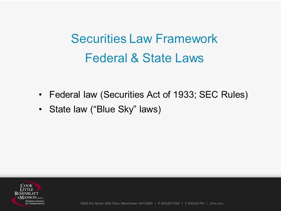 Securities Law Framework Federal & State Laws Federal law (Securities Act of 1933; SEC Rules) State law ( Blue Sky laws)
