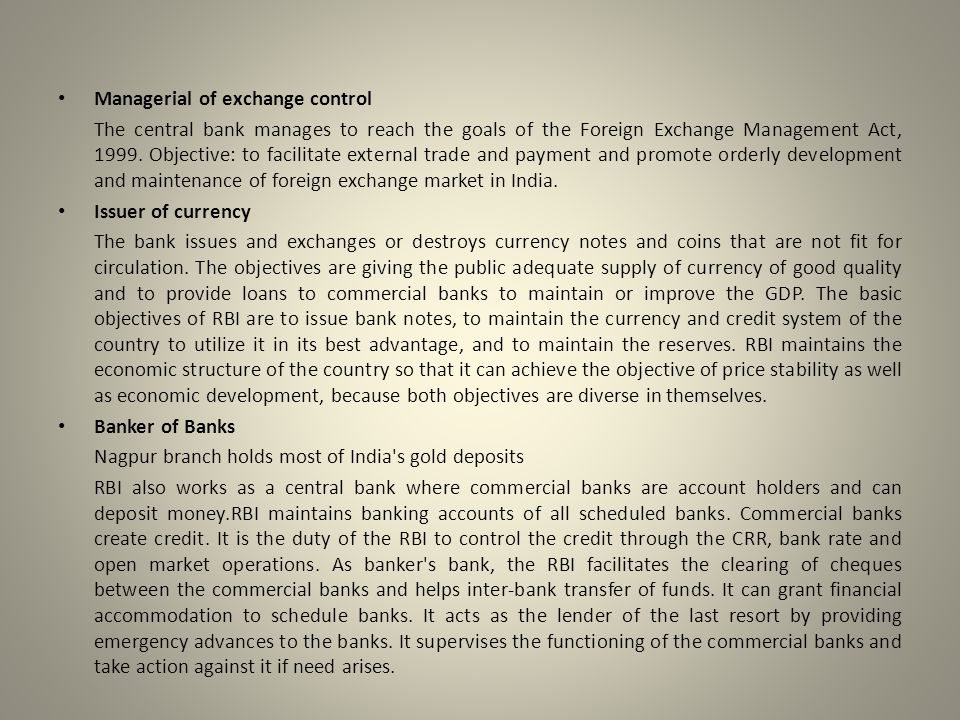 Managerial of exchange control The central bank manages to reach the goals of the Foreign Exchange Management Act, 1999.