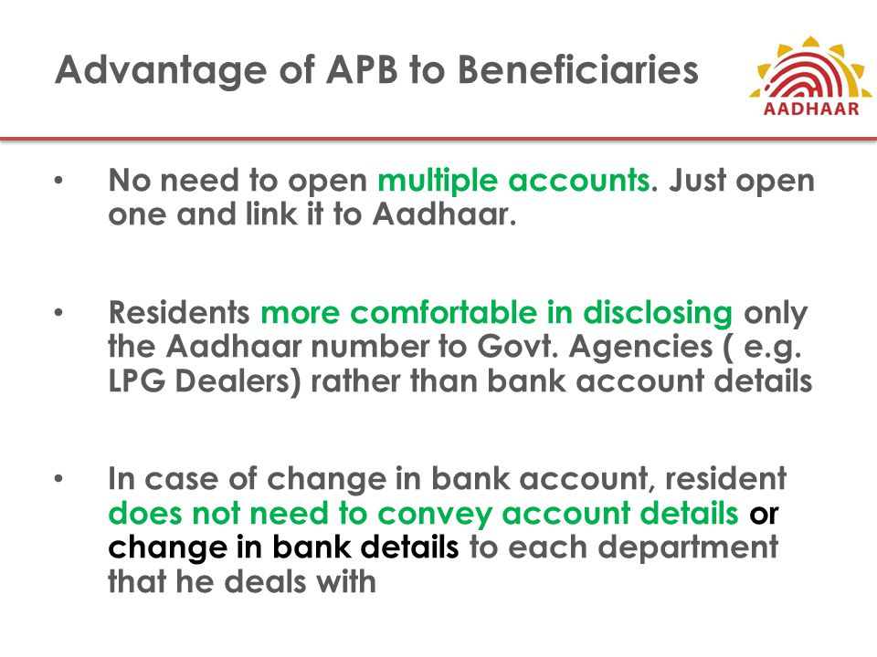 Advantage of APB to Beneficiaries No need to open multiple accounts.