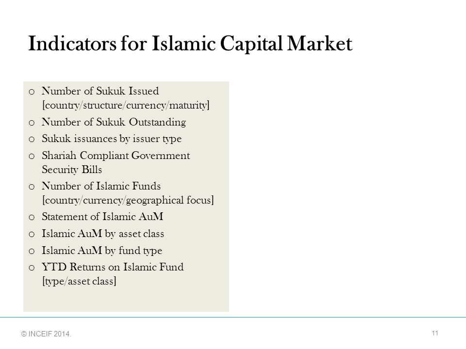 © INCEIF 2012. © INCEIF 2014. Indicators for Islamic Capital Market o Number of Sukuk Issued [country/structure/currency/maturity] o Number of Sukuk O