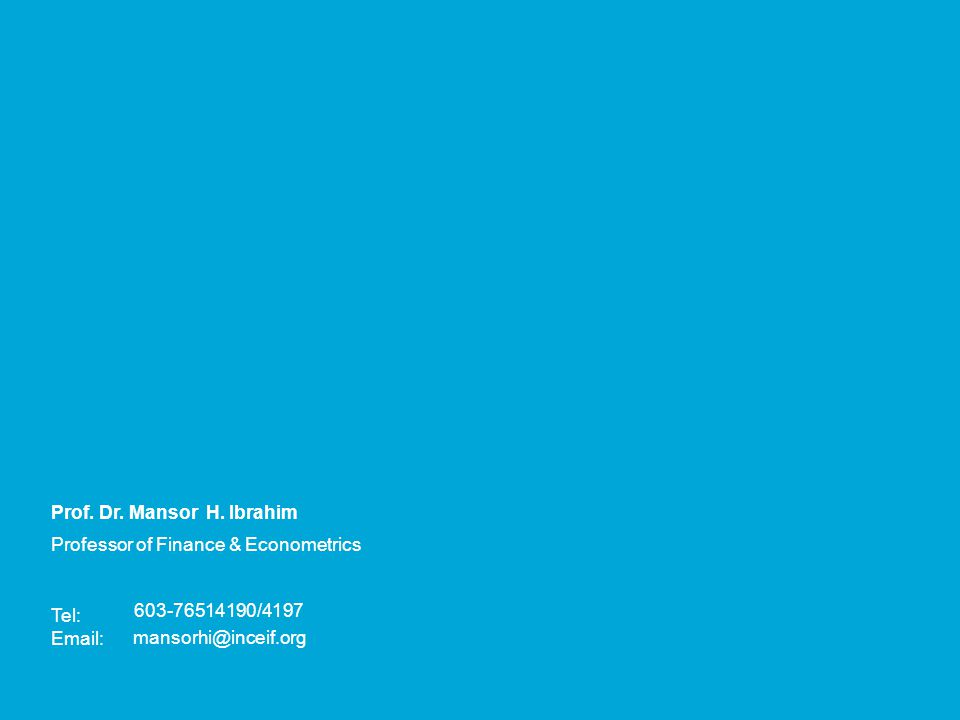 © INCEIF 2012. © INCEIF 2014. Tel: Email: Prof. Dr. Mansor H. Ibrahim mansorhi@inceif.org Professor of Finance & Econometrics 603-76514190/4197
