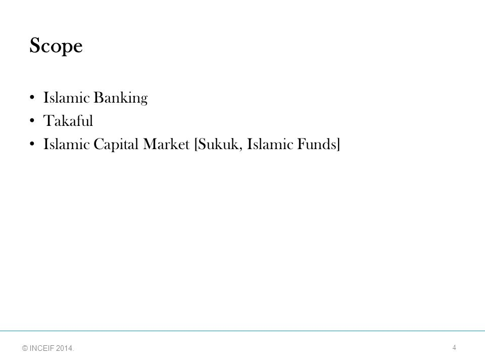 © INCEIF 2012. © INCEIF 2014. Scope Islamic Banking Takaful Islamic Capital Market [Sukuk, Islamic Funds] 4