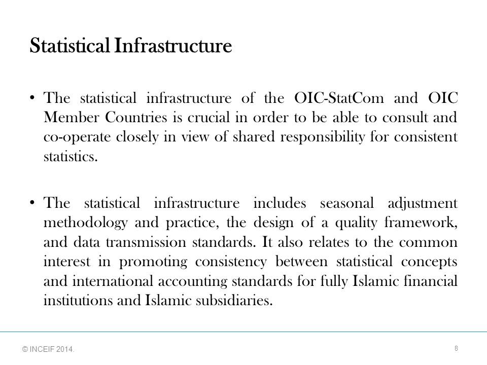 © INCEIF 2012. © INCEIF 2014. Statistical Infrastructure The statistical infrastructure of the OIC-StatCom and OIC Member Countries is crucial in orde