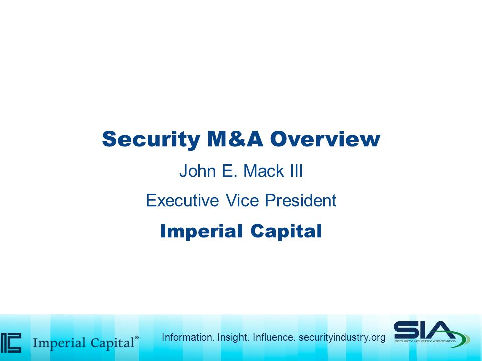 Security M&A Overview John E. Mack III Executive Vice President Imperial Capital Information.