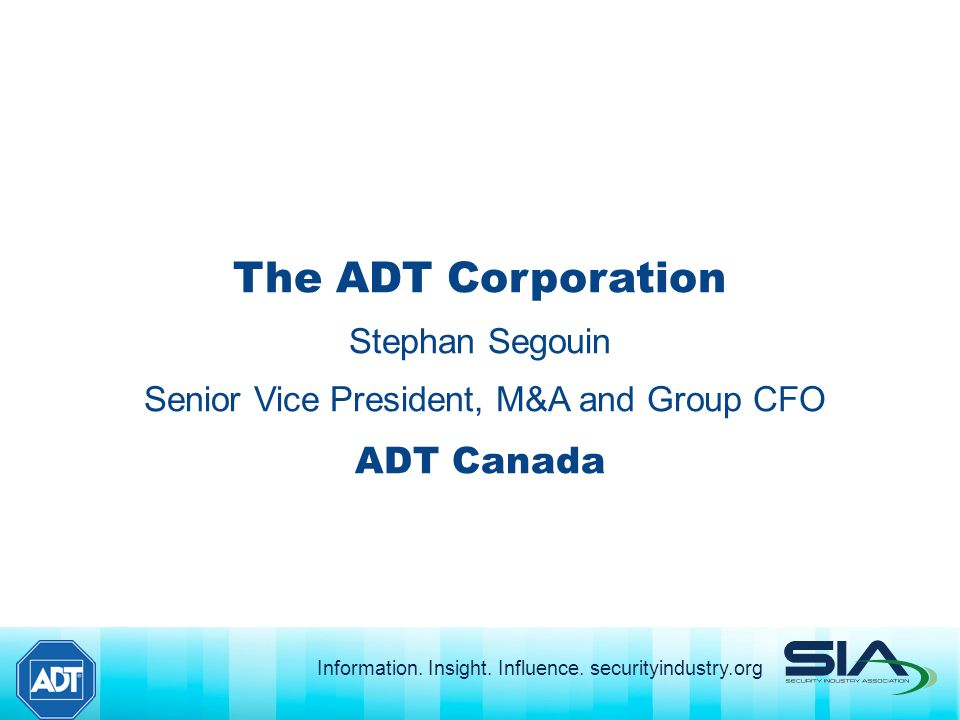 The ADT Corporation Stephan Segouin Senior Vice President, M&A and Group CFO ADT Canada