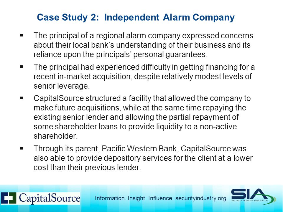  The principal of a regional alarm company expressed concerns about their local bank's understanding of their business and its reliance upon the principals' personal guarantees.
