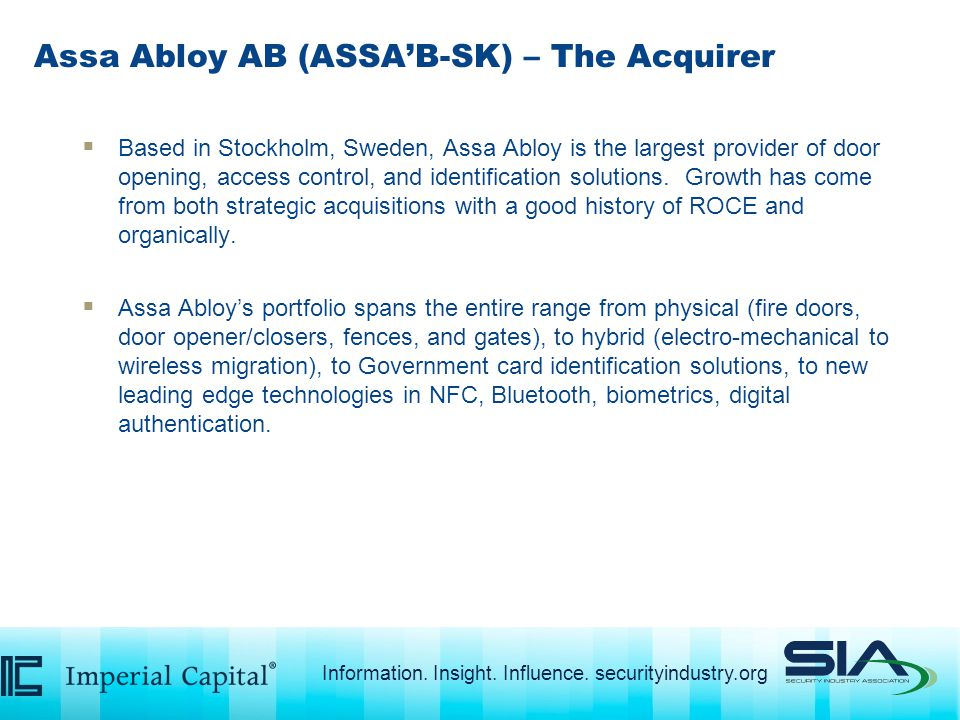 Assa Abloy AB (ASSA'B-SK) – The Acquirer  Based in Stockholm, Sweden, Assa Abloy is the largest provider of door opening, access control, and identification solutions.