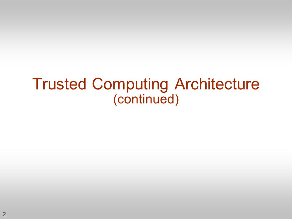 2 Trusted Computing Architecture (continued)