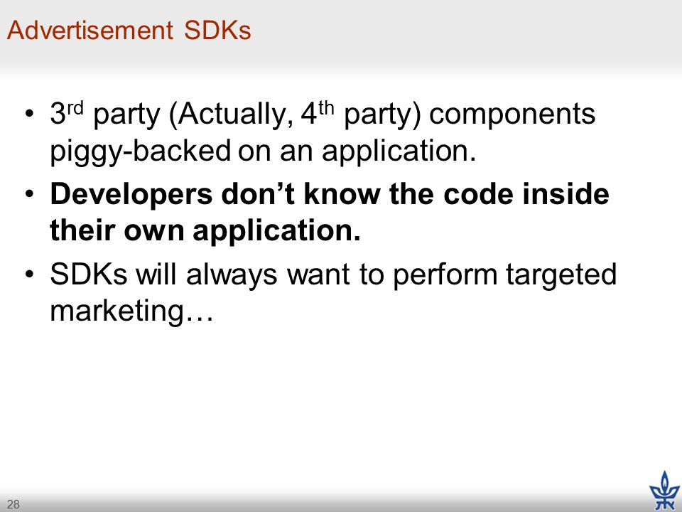 28 Advertisement SDKs 3 rd party (Actually, 4 th party) components piggy-backed on an application.